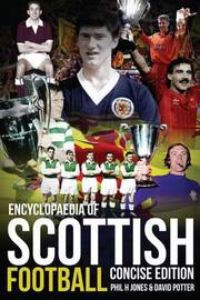 Encyclopaedia of Scottish Football by Phil H. Jones