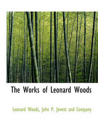 The Works of Leonard Woods by Leonard Woods