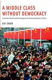 A Middle Class Without Democracy by Jie Chen