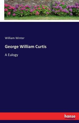 George William Curtis by William Winter