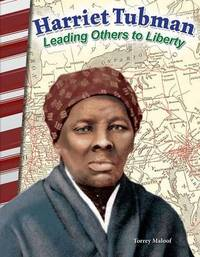 Harriet Tubman: Leading Others to Liberty by Torrey Maloof