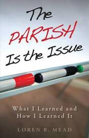 The Parish Is the Issue by Loren B Mead