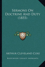 Sermons on Doctrine and Duty (1855) by Arthur Cleveland Coxe