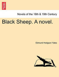 Black Sheep. a Novel. by Edmund Hodgson Yates