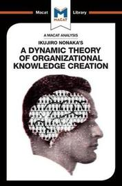 Ikujiro Nonaka's A Dynamic Theory of Organisational Knowledge Creation by Stoyan Stoyanov
