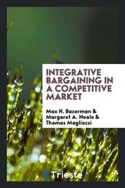 Integrative Bargaining in a Competitive Market by Max H. Bazerman