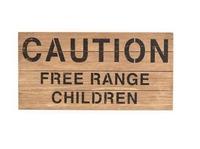 Wooden Sign - Caution Free Range Children