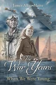 The War Years - When We Were Young by James Allan Matte image