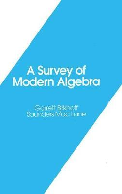 A Survey of Modern Algebra by Garrett Birkhoff