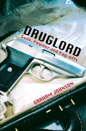 Druglord: Guns, Powder and Pay-Offs by Graham Johnson image