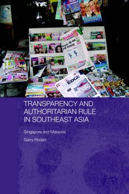 Transparency and Authoritarian Rule in Southeast Asia by Garry Rodan
