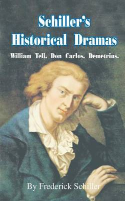 Schiller's Historical Dramas: William Tell, Don Carlos, Demetrius by Friedrich Schiller image
