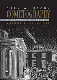 Cometography: Volume 2, 1800-1899 by Gary W. Kronk