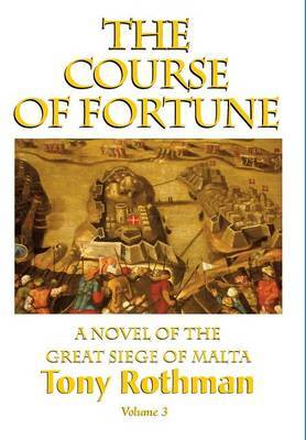 The Course of Fortune-A Novel of the Great Siege of Malta Vol. 3 by Peter Holt