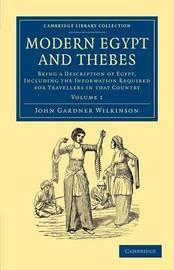 Modern Egypt and Thebes 2 Volume Set Modern Egypt and Thebes: Volume 1 by John Gardner Wilkinson