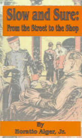 Slow and Sure: From the Street to the Shop by Horatio Alger Jr. image