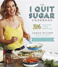 The I Quit Sugar Cookbook by Sarah Wilson