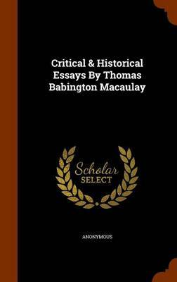 Critical & Historical Essays by Thomas Babington Macaulay by * Anonymous image