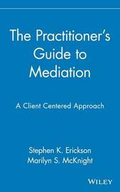 The Practitioner's Guide to Mediation by Marilyn S McKnight