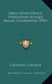 Ordo Divini Officii Persolvendi Riteque Missae Celebrandae (1907) by Catholic Church