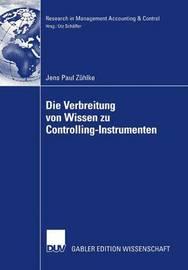 Die Verbreitung Von Wissen Zu Controlling-Instrumenten by Jens Paul Z Hlke