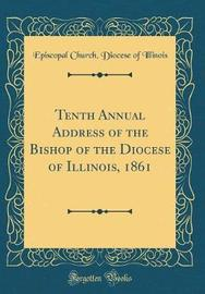 Tenth Annual Address of the Bishop of the Diocese of Illinois, 1861 (Classic Reprint) by Episcopal Church Diocese of Illinois image