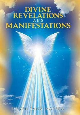 Divine Revelations and Manifestations by Steven Taga Mapepa