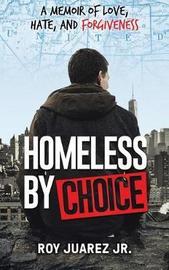 Homeless by Choice by Roy Juarez Jr