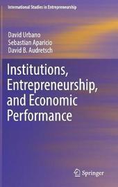 Institutions, Entrepreneurship, and Economic Performance by David Urbano
