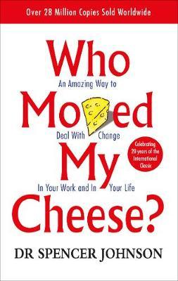 Who Moved My Cheese?: An Amazing Way to Deal with Change in Your Work and in Your Life by Spencer Johnson image