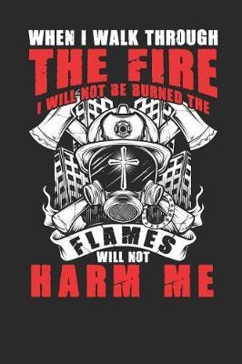 When i walk through the fire i will not be burned the flames will not harm me by Values Tees