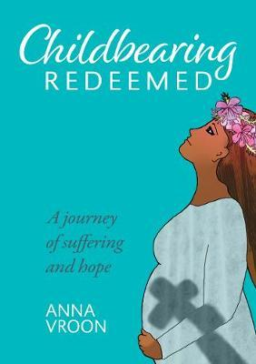 Childbearing Redeemed by Anna Vroon