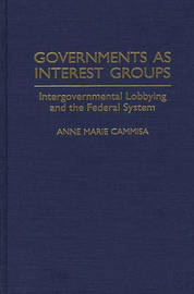 Governments as Interest Groups by Anne Marie Cammisa