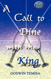 A Call to Dine with the King by Temisa Godwin image