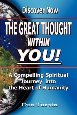 The Great Thought Within You: A Compelling Spiritual Journey Into the Heart of Humanity by Dan Turpin