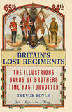 Britain's Lost Regiments by Trevor Royle