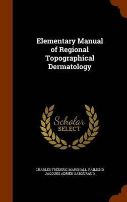 Elementary Manual of Regional Topographical Dermatology by Charles Frederic Marshall