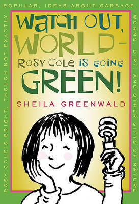 Watch Out, World--Rosy Cole Is Going Green! by Sheila Greenwald image