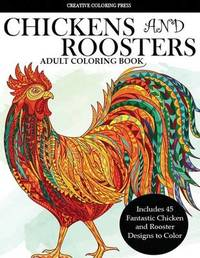 Colorful Chickens and Roosters Coloring Book for Adults by Creative Coloring