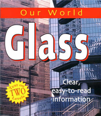 Our World: Glass by Sarah Levete