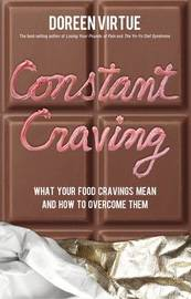 Constant Craving: What Your Food Cravings Mean And How To Overcome Them by Doreen Virtue