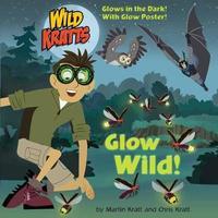 Glow Wild! by Chris Kratt