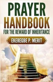 Prayer Handbook for the Reward of Inheritance by Ekeregbe P Merit