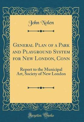General Plan of a Park and Playground System for New London, Conn by John Nolen