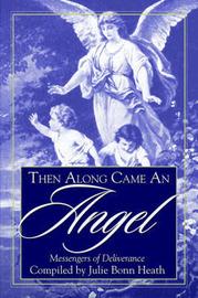 Then Along Came an Angel: Messengers of Deliverance by Julie, Bonn Heath image