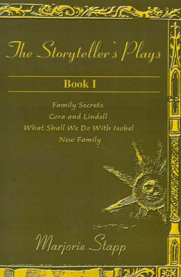 The Storyteller's Plays Book 1: Family Secrets/Cora and Lindell/What Shall We Do with Isobel/New Family by Marjorie Stapp image