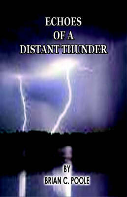 Echoes of a Distant Thunder by Brian, C Poole