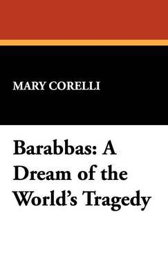 Barabbas: A Dream of the World's Tragedy by Mary Corelli image