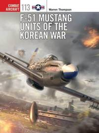 F-51 Mustang Units of the Korean War by Warren Thompson