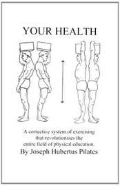 Your Health by Joseph Hubertus Pilates